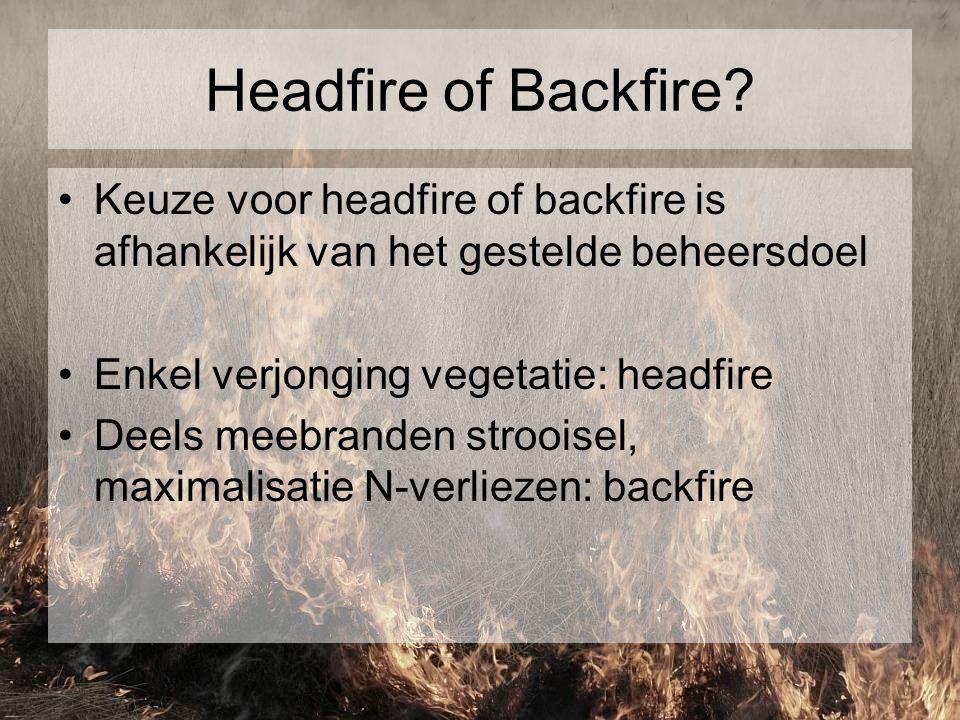 Headfire of Backfire Keuze voor headfire of backfire is afhankelijk van het gestelde beheersdoel. Enkel verjonging vegetatie: headfire.