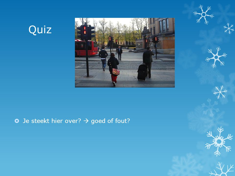 Quiz Je steekt hier over  goed of fout