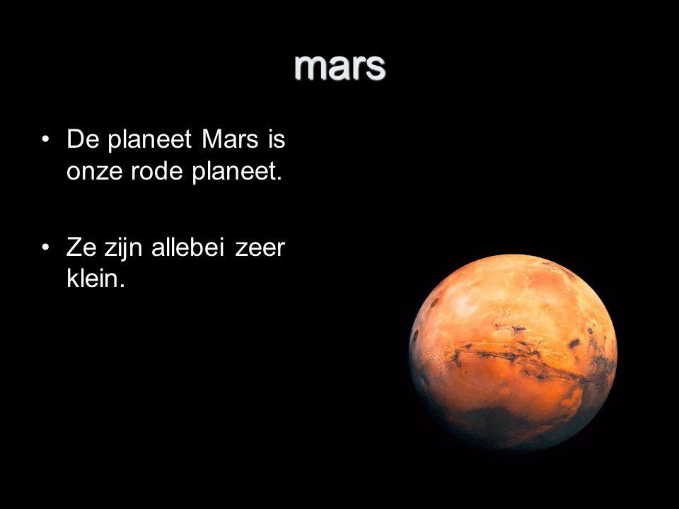 mars De planeet Mars is onze rode planeet. Ze zijn allebei zeer klein.