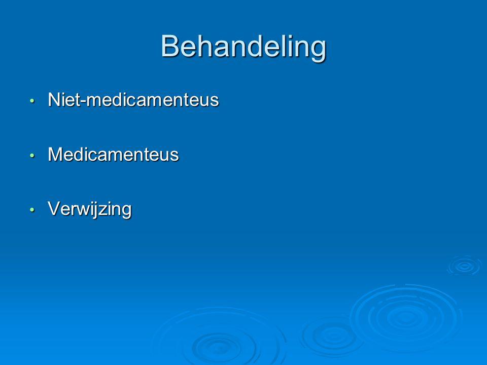 Behandeling Niet-medicamenteus Medicamenteus Verwijzing