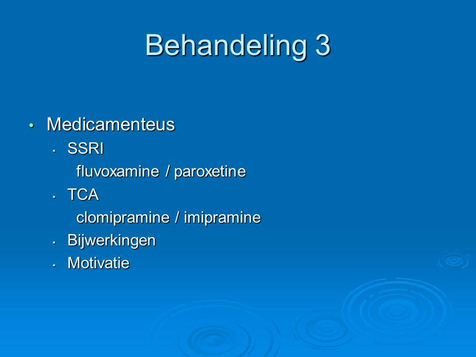 Behandeling 3 Medicamenteus SSRI fluvoxamine / paroxetine TCA
