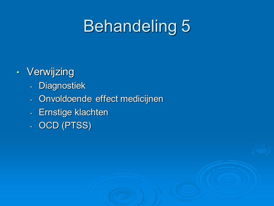 Behandeling 5 Verwijzing Diagnostiek Onvoldoende effect medicijnen