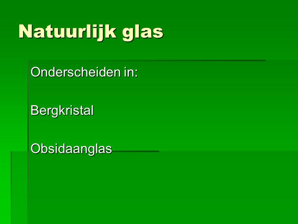 Natuurlijk glas Onderscheiden in: Bergkristal Obsidaanglas