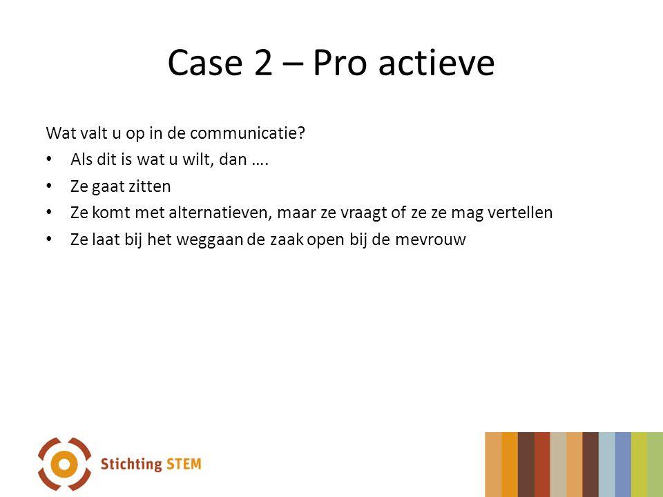 Case 2 – Pro actieve Wat valt u op in de communicatie