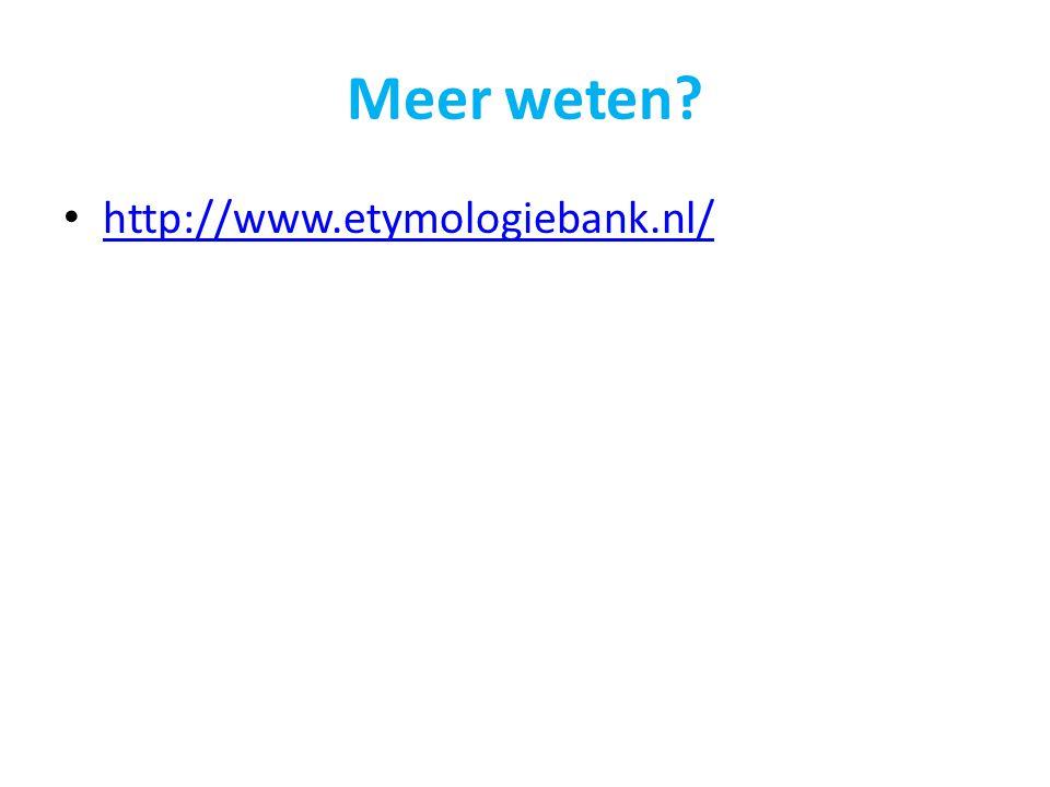 Meer weten http://www.etymologiebank.nl/