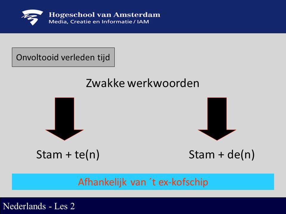 Zwakke werkwoorden Stam + te(n) Stam + de(n)