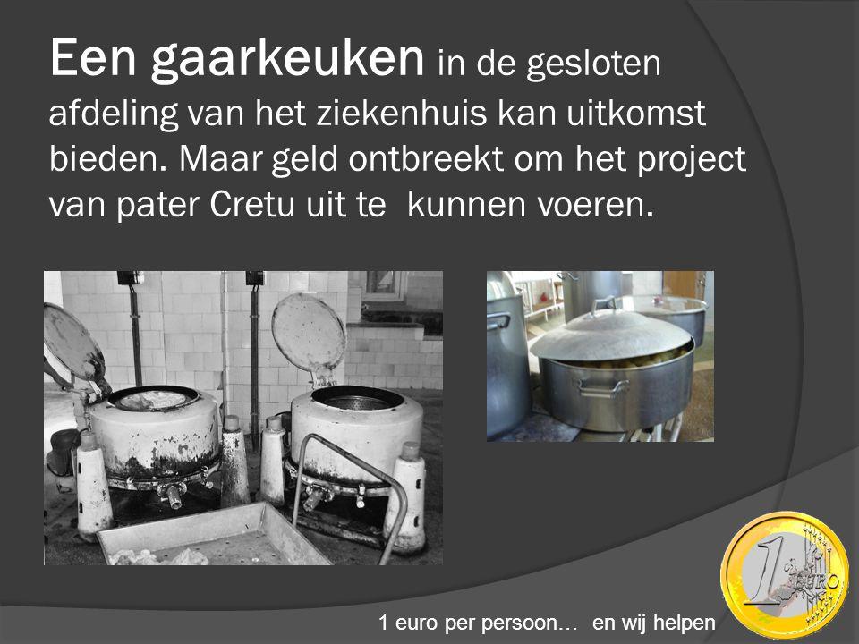 Een gaarkeuken in de gesloten afdeling van het ziekenhuis kan uitkomst bieden. Maar geld ontbreekt om het project van pater Cretu uit te kunnen voeren.