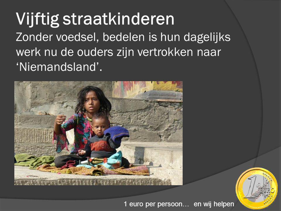 Vijftig straatkinderen Zonder voedsel, bedelen is hun dagelijks werk nu de ouders zijn vertrokken naar 'Niemandsland'.