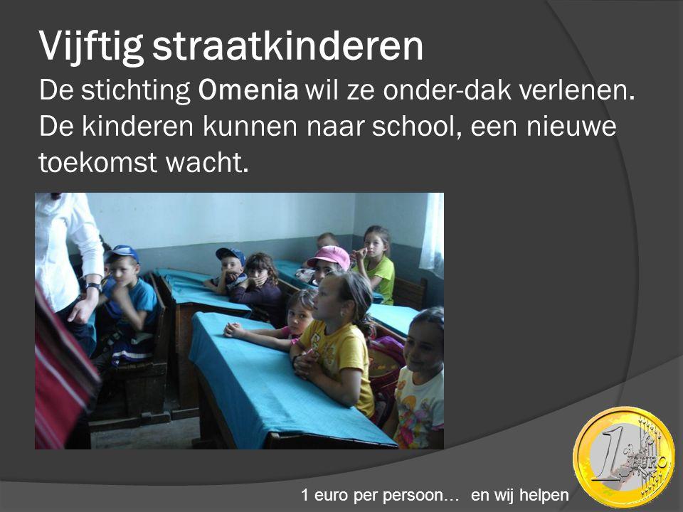 Vijftig straatkinderen De stichting Omenia wil ze onder-dak verlenen
