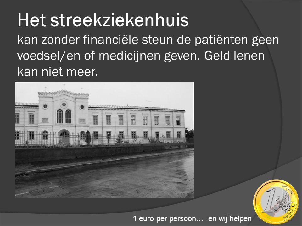 Het streekziekenhuis kan zonder financiële steun de patiënten geen voedsel/en of medicijnen geven. Geld lenen kan niet meer.