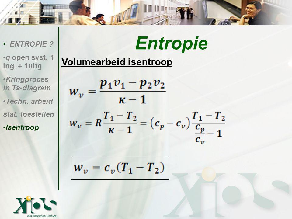 Entropie Volumearbeid isentroop ENTROPIE q open syst. 1 ing. + 1uitg