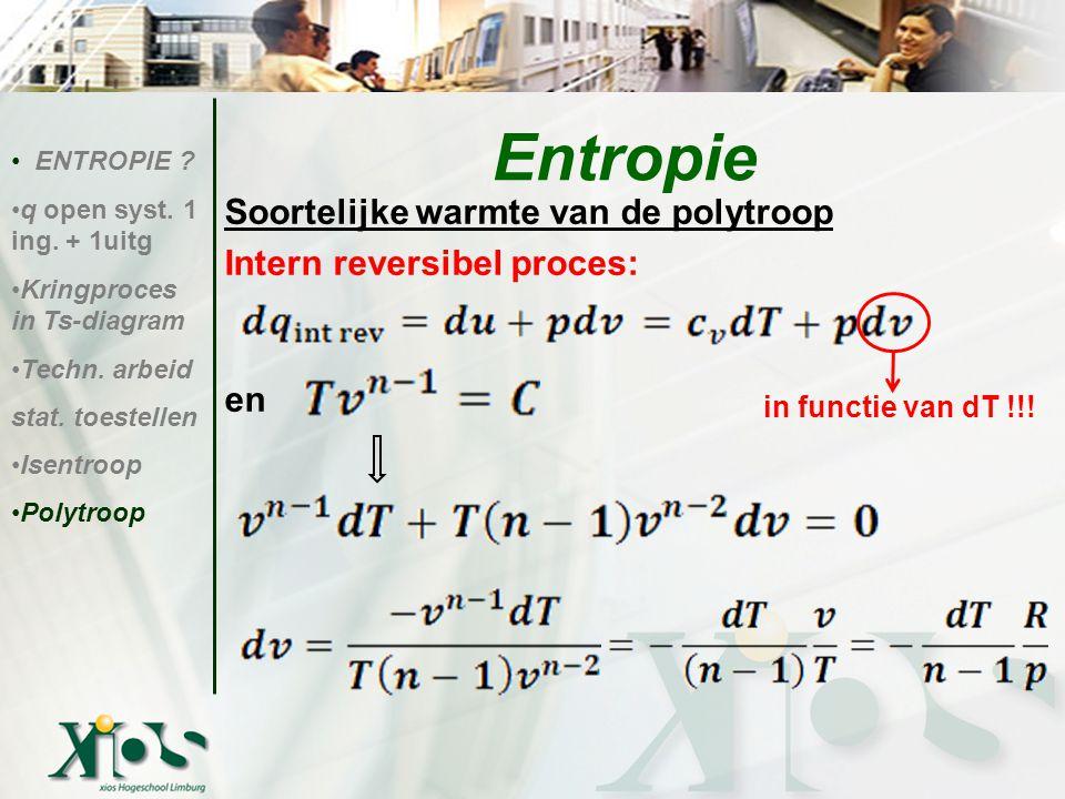Entropie Soortelijke warmte van de polytroop Intern reversibel proces: