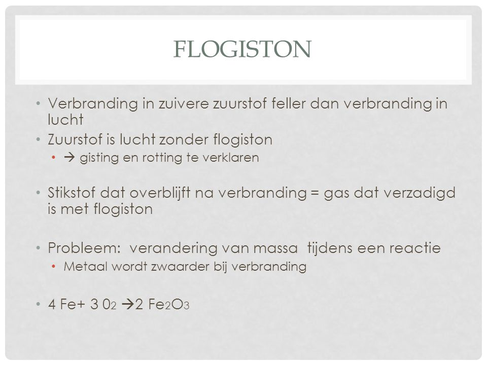 flogiston Verbranding in zuivere zuurstof feller dan verbranding in lucht. Zuurstof is lucht zonder flogiston.