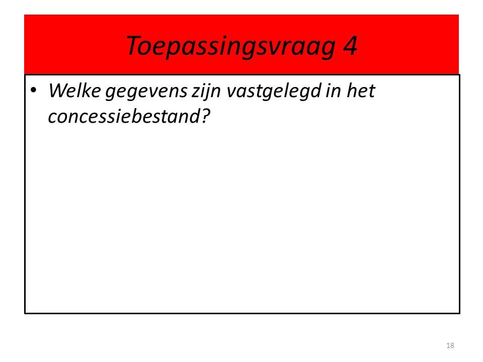 Toepassingsvraag 4 Welke gegevens zijn vastgelegd in het concessiebestand