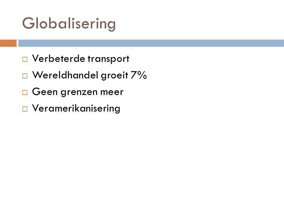 Globalisering Verbeterde transport Wereldhandel groeit 7%