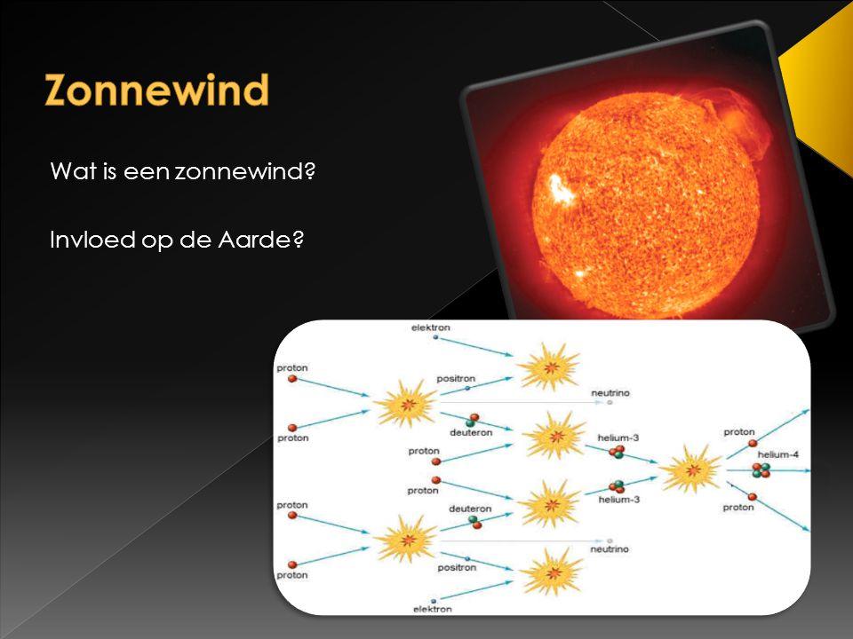 Zonnewind Wat is een zonnewind Invloed op de Aarde