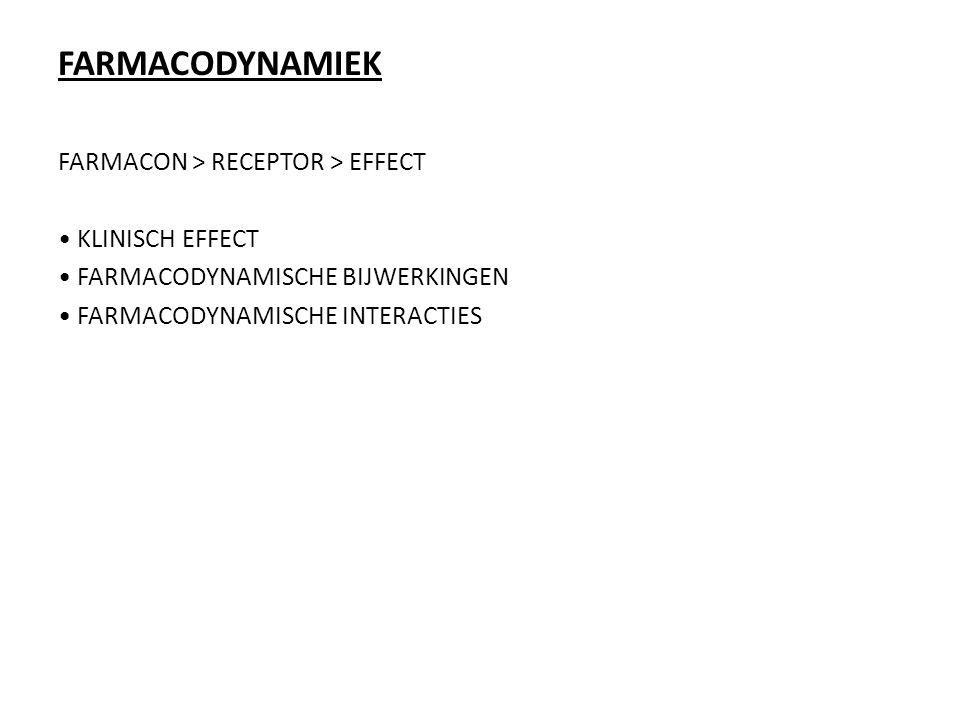 FARMACODYNAMIEK FARMACON > RECEPTOR > EFFECT • KLINISCH EFFECT