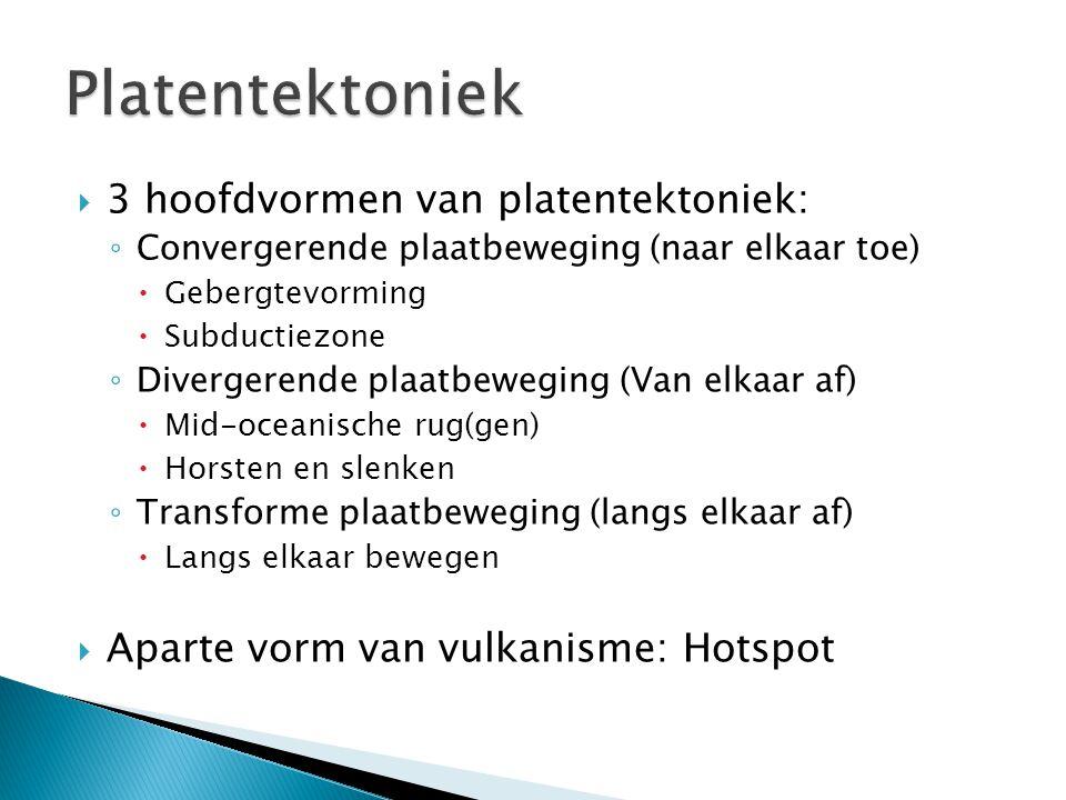 Platentektoniek 3 hoofdvormen van platentektoniek: