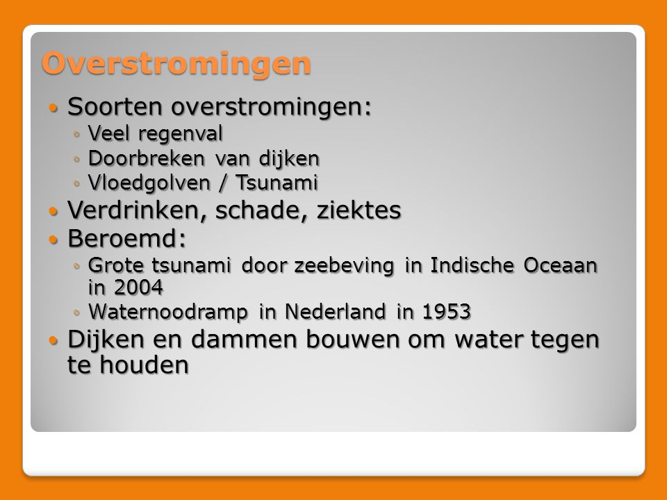 Overstromingen Soorten overstromingen: Verdrinken, schade, ziektes