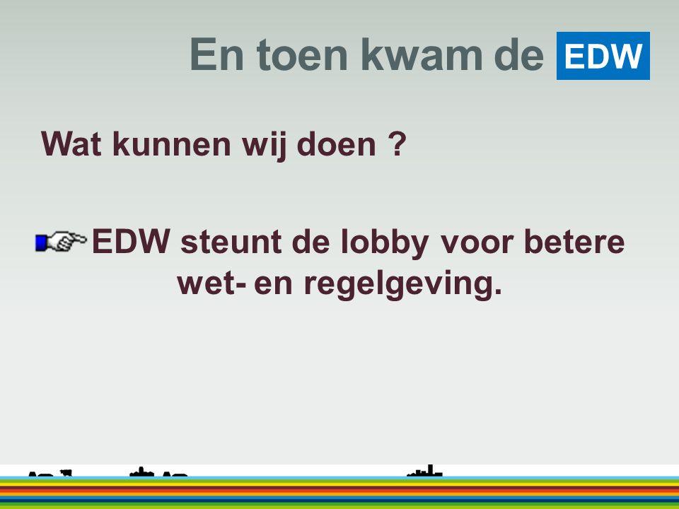 EDW steunt de lobby voor betere wet- en regelgeving.