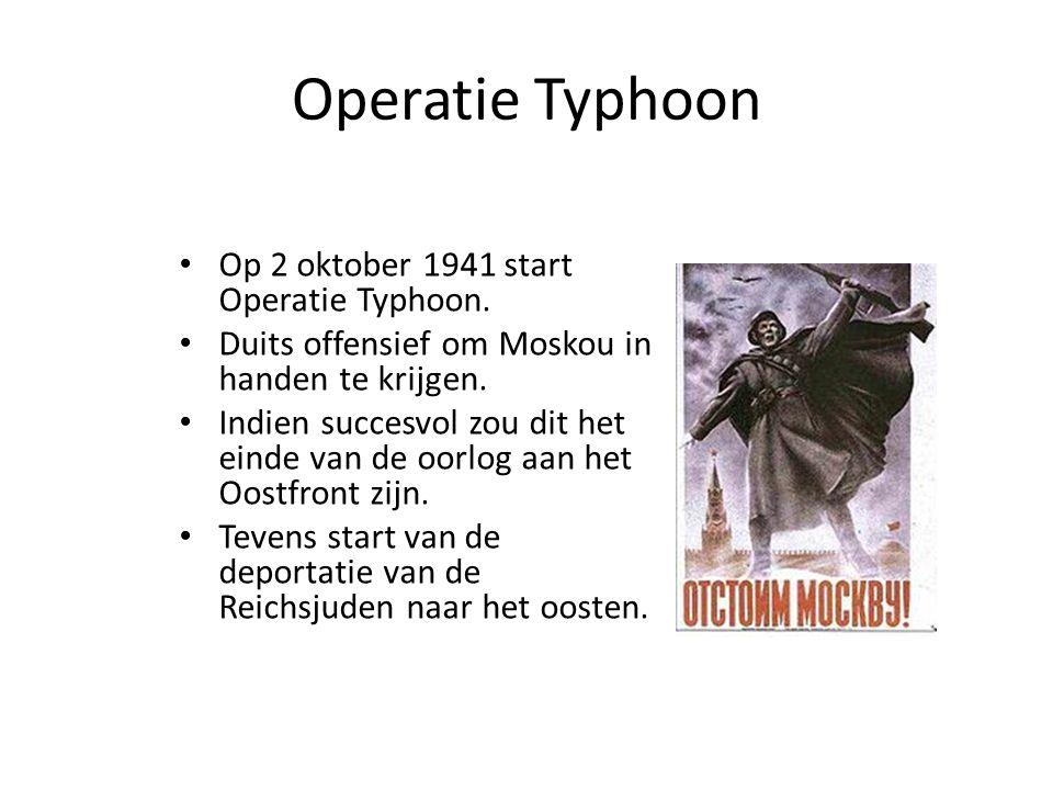 Operatie Typhoon Op 2 oktober 1941 start Operatie Typhoon.