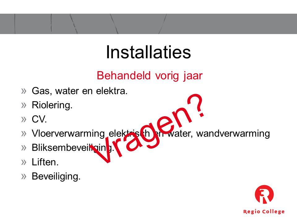 Vragen Installaties Behandeld vorig jaar Gas, water en elektra.