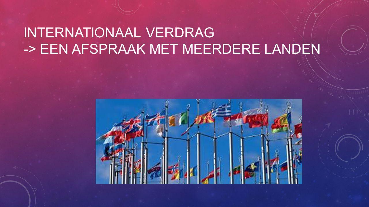 Internationaal verdrag -> een afspraak met meerdere landen