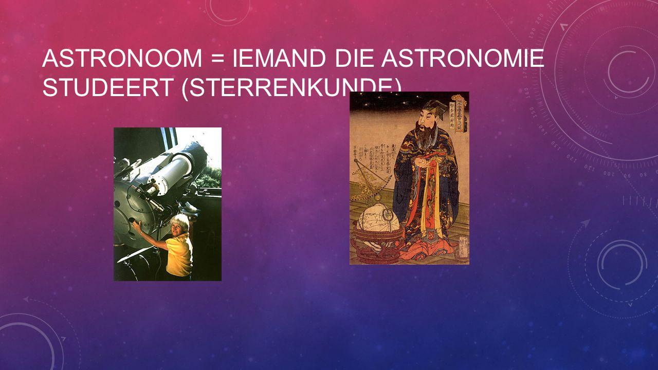 Astronoom = iemand die astronomie studeert (sterrenkunde)