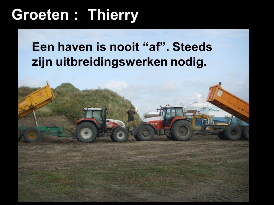 Groeten : Thierry Een haven is nooit af . Steeds zijn uitbreidingswerken nodig.