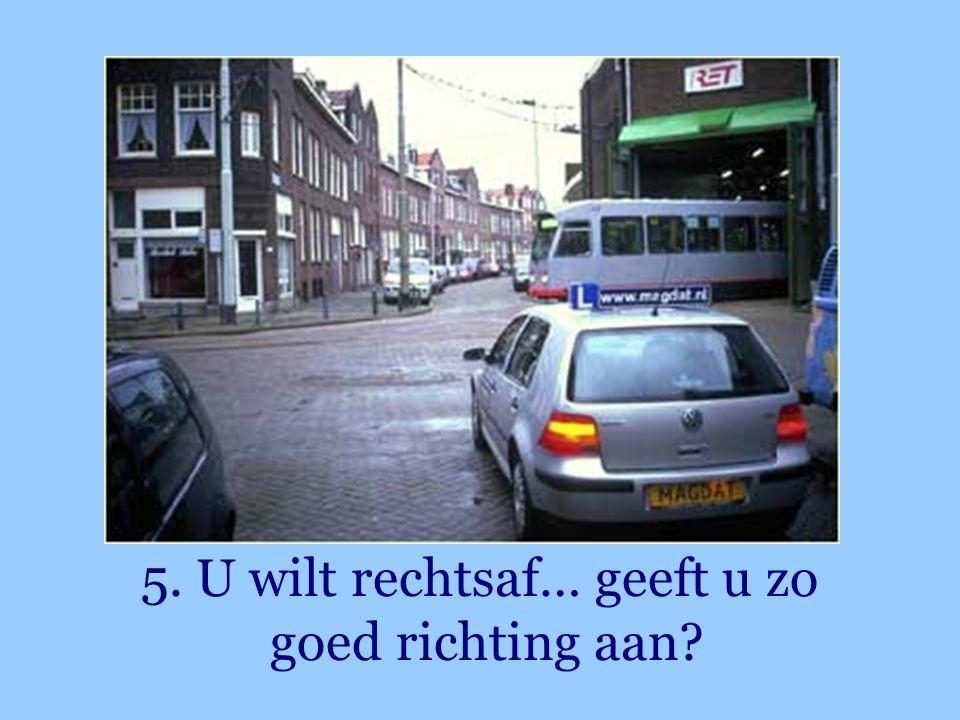 5. U wilt rechtsaf… geeft u zo goed richting aan