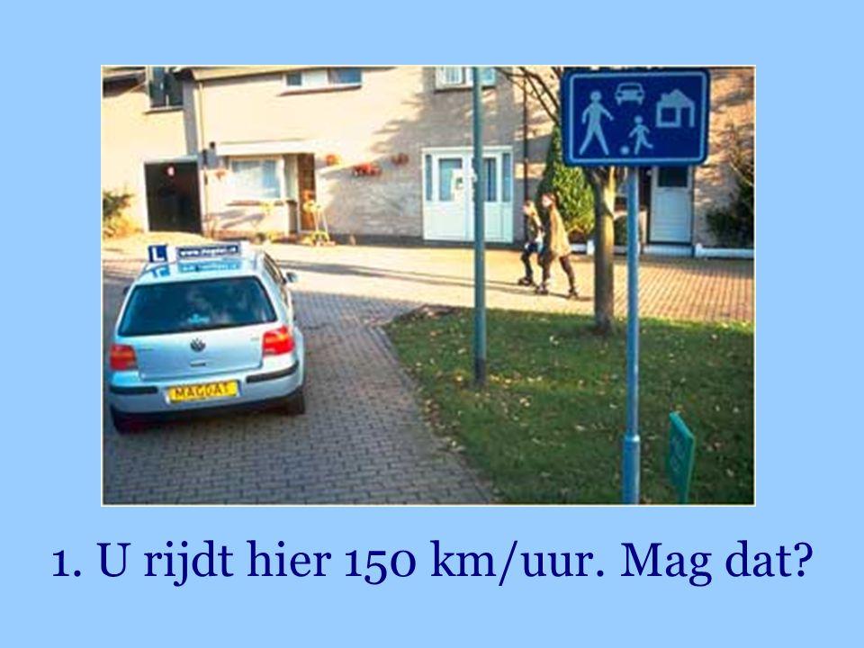 1. U rijdt hier 150 km/uur. Mag dat