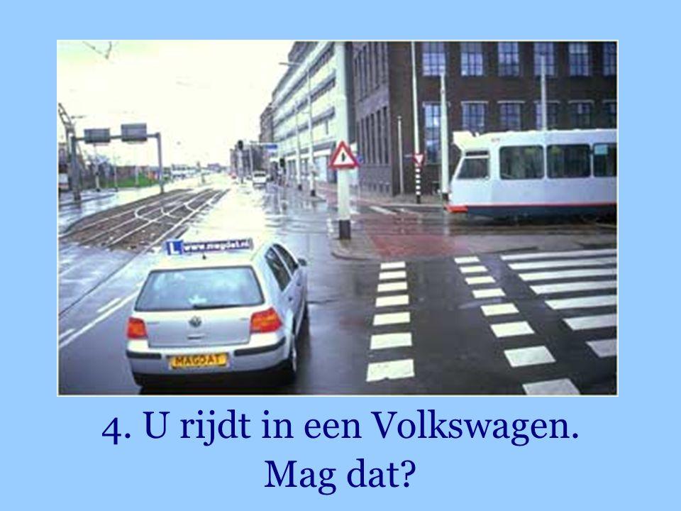 4. U rijdt in een Volkswagen. Mag dat