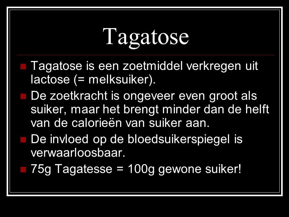 Tagatose Tagatose is een zoetmiddel verkregen uit lactose (= melksuiker).