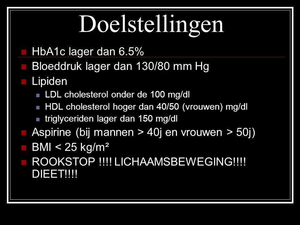 Doelstellingen HbA1c lager dan 6.5% Bloeddruk lager dan 130/80 mm Hg