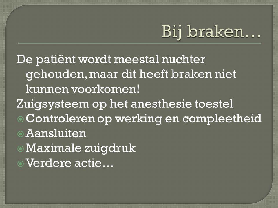 Bij braken… De patiënt wordt meestal nuchter gehouden, maar dit heeft braken niet kunnen voorkomen!