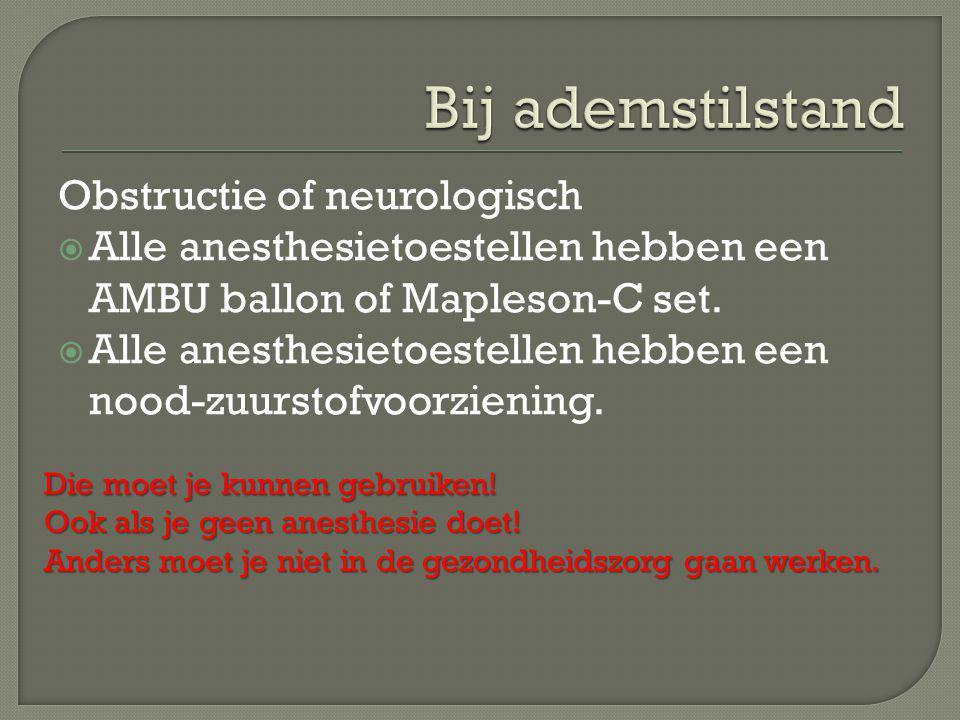 Bij ademstilstand Obstructie of neurologisch