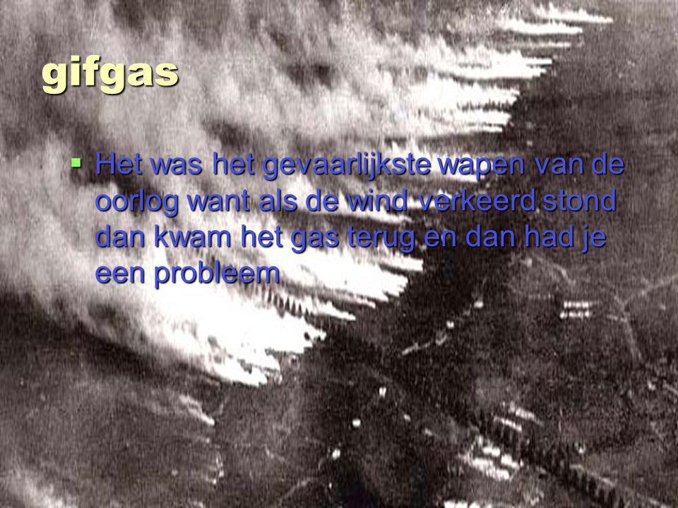 gifgas Het was het gevaarlijkste wapen van de oorlog want als de wind verkeerd stond dan kwam het gas terug en dan had je een probleem.
