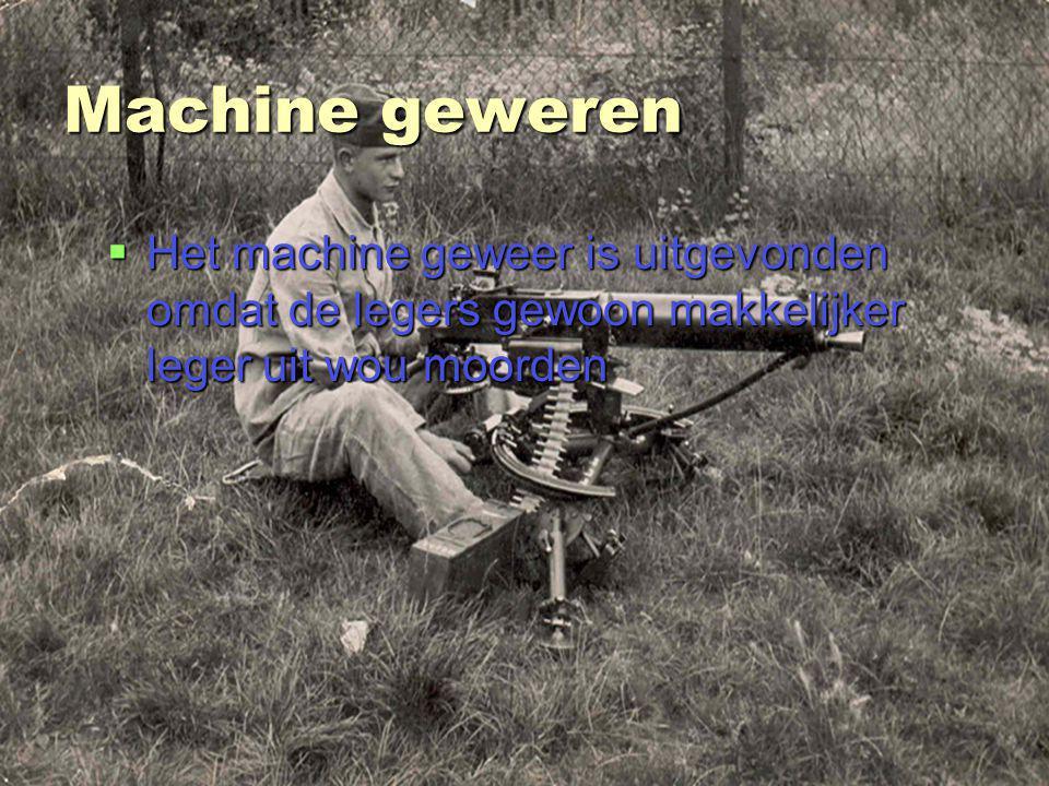 Machine geweren Het machine geweer is uitgevonden omdat de legers gewoon makkelijker leger uit wou moorden.