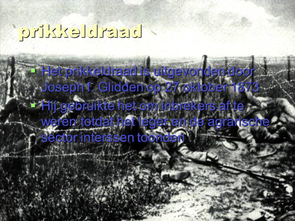 prikkeldraad Het prikkeldraad is uitgevonden door Joseph f. Glidden op 27 oktober 1873.