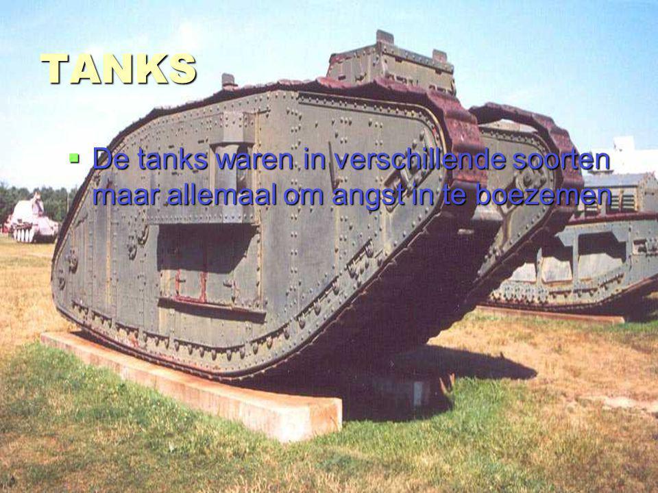 TANKS De tanks waren in verschillende soorten maar allemaal om angst in te boezemen.