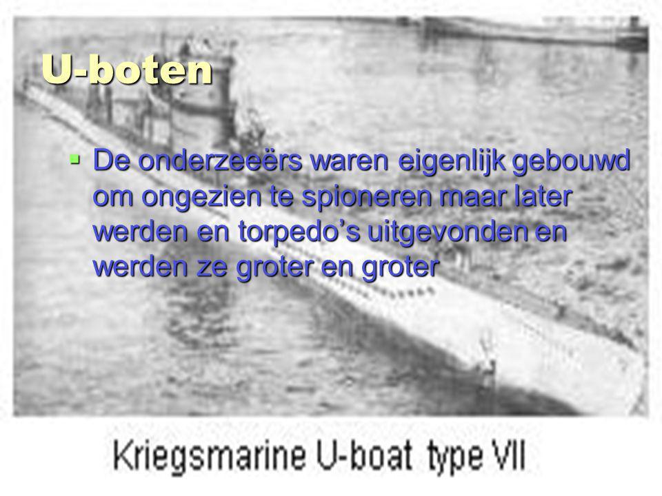 U-boten De onderzeeërs waren eigenlijk gebouwd om ongezien te spioneren maar later werden en torpedo's uitgevonden en werden ze groter en groter.