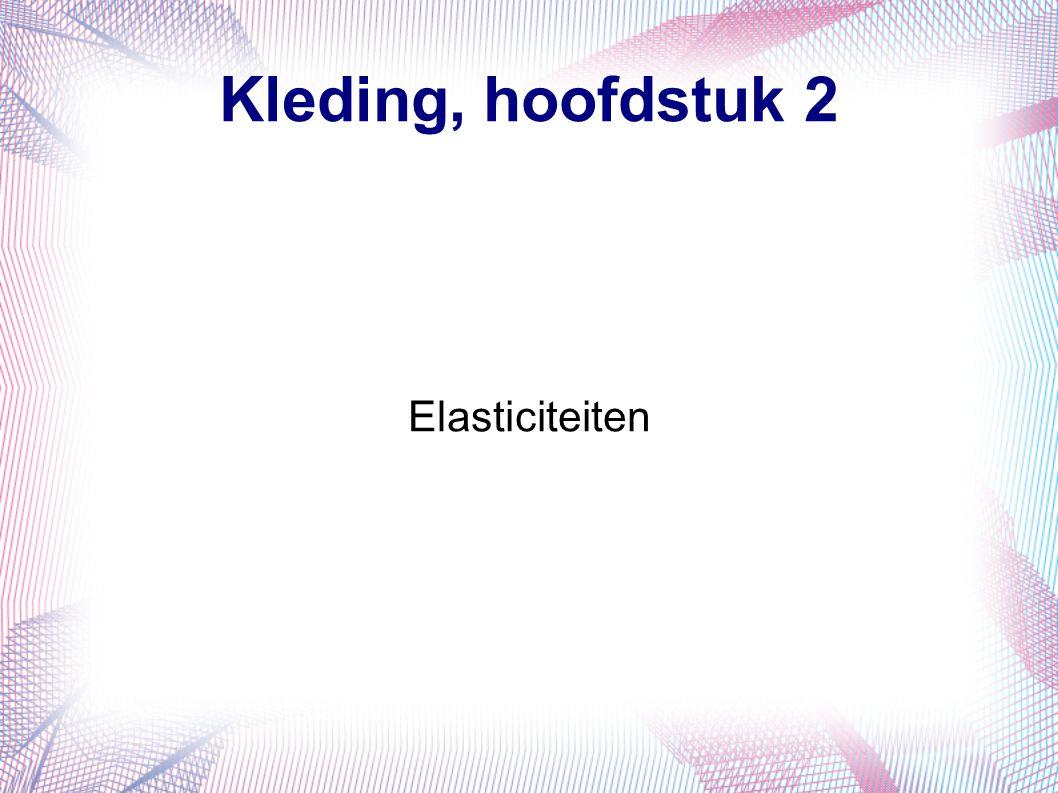 Kleding, hoofdstuk 2 Elasticiteiten