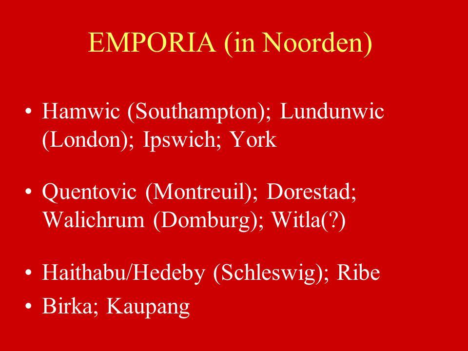 EMPORIA (in Noorden) Hamwic (Southampton); Lundunwic (London); Ipswich; York. Quentovic (Montreuil); Dorestad; Walichrum (Domburg); Witla( )