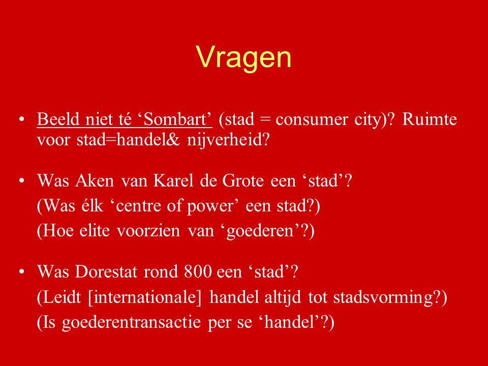 Vragen Beeld niet té 'Sombart' (stad = consumer city) Ruimte voor stad=handel& nijverheid Was Aken van Karel de Grote een 'stad'