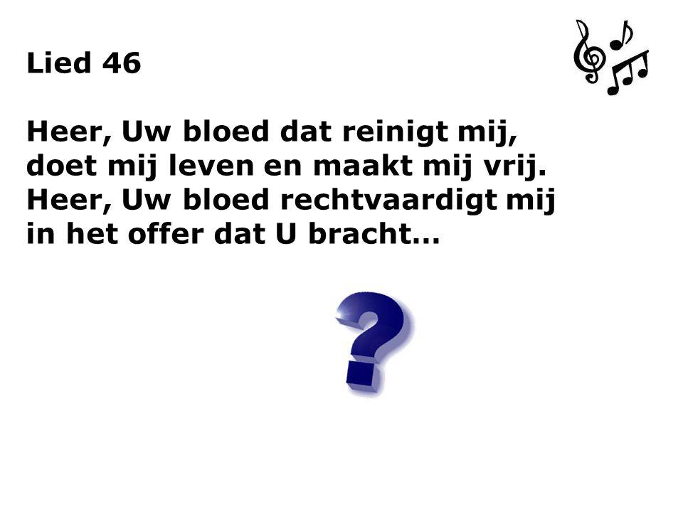 Lied 46 Heer, Uw bloed dat reinigt mij, doet mij leven en maakt mij vrij.