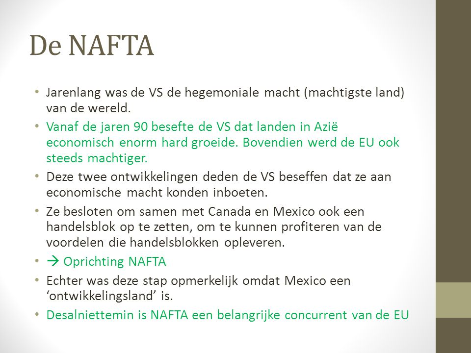 De NAFTA Jarenlang was de VS de hegemoniale macht (machtigste land) van de wereld.