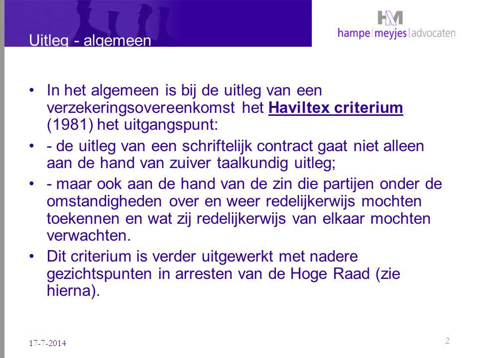 Uitleg - algemeen In het algemeen is bij de uitleg van een verzekeringsovereenkomst het Haviltex criterium (1981) het uitgangspunt: