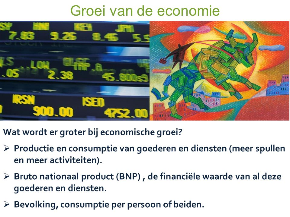 Groei van de economie Wat wordt er groter bij economische groei