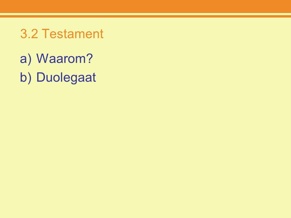 3.2 Testament Waarom Duolegaat