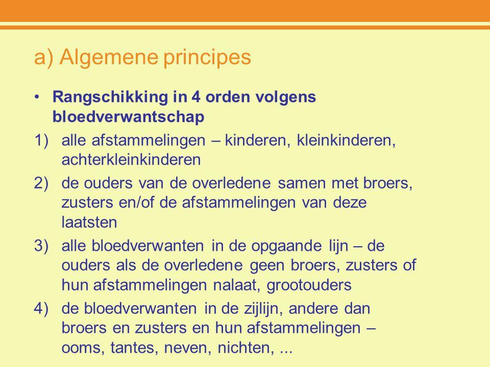a) Algemene principes Rangschikking in 4 orden volgens bloedverwantschap. alle afstammelingen – kinderen, kleinkinderen, achterkleinkinderen.